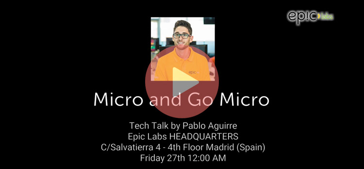 Micro & Go Micro Tech Talk next 27th October at Epic Labs